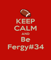 KEEP CALM AND Be Fergy#34 - Personalised Poster A1 size