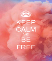 KEEP CALM AND BE FREE - Personalised Poster A1 size