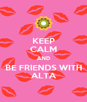 KEEP CALM AND BE FRIENDS WITH ALTA - Personalised Poster A1 size