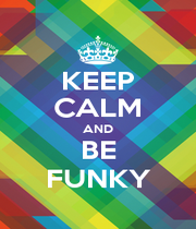 KEEP CALM AND BE FUNKY - Personalised Poster A1 size