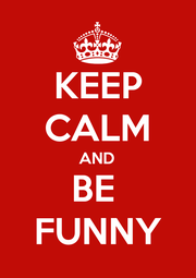 KEEP CALM AND BE  FUNNY - Personalised Poster A1 size