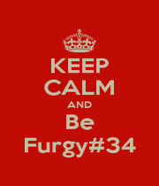 KEEP CALM AND Be Furgy#34 - Personalised Poster A1 size