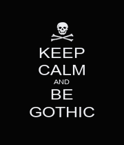 KEEP CALM AND BE GOTHIC - Personalised Poster A1 size