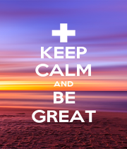 KEEP CALM AND BE GREAT - Personalised Poster A1 size