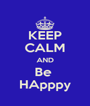 KEEP CALM AND Be  HApppy - Personalised Poster A1 size