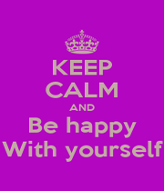 KEEP CALM AND Be happy With yourself - Personalised Poster A1 size