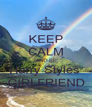 KEEP CALM AND BE Harry Styles  GIRLFRIEND - Personalised Poster A1 size