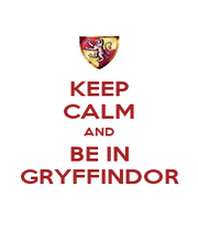 KEEP CALM AND BE IN GRYFFINDOR - Personalised Poster A1 size
