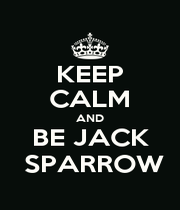 KEEP CALM AND BE JACK  SPARROW - Personalised Poster A1 size