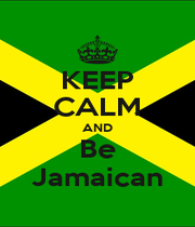 KEEP CALM AND Be Jamaican - Personalised Poster A1 size