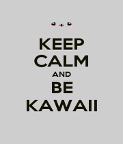 KEEP CALM AND BE KAWAII - Personalised Poster A1 size
