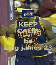 KEEP CALM AND be king james 23 - Personalised Poster A1 size