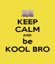 KEEP CALM AND  be KOOL BRO - Personalised Poster A1 size