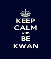 KEEP CALM AND BE KWAN - Personalised Poster A1 size