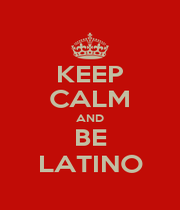 KEEP CALM AND BE LATINO - Personalised Poster A4 size