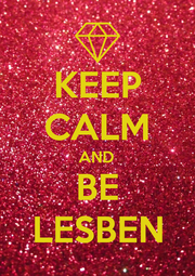 KEEP CALM AND BE LESBEN - Personalised Poster A1 size