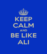 KEEP CALM AND BE LIKE ALI - Personalised Poster A1 size
