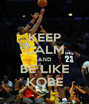 KEEP CALM AND BE LIKE KOBE - Personalised Poster A1 size