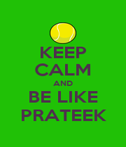 KEEP CALM AND BE LIKE PRATEEK - Personalised Poster A1 size
