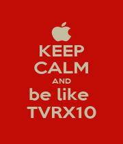 KEEP CALM AND be like  TVRX10 - Personalised Poster A1 size