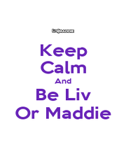 Keep Calm And Be Liv Or Maddie - Personalised Poster A1 size