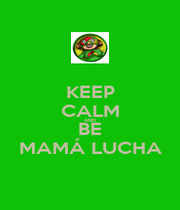 KEEP CALM AND BE MAMÁ LUCHA - Personalised Poster A1 size