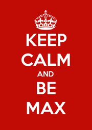KEEP CALM AND BE MAX - Personalised Poster A1 size