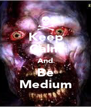 Keep Calm And Be Medium - Personalised Poster A4 size