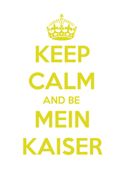 KEEP CALM AND BE MEIN KAISER - Personalised Poster A1 size