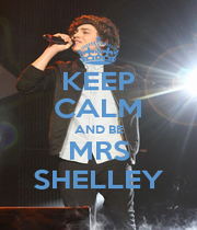 KEEP CALM AND BE MRS SHELLEY - Personalised Poster A1 size