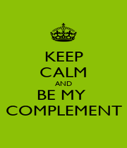 KEEP CALM AND BE MY  COMPLEMENT - Personalised Poster A1 size