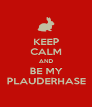 KEEP CALM AND BE MY PLAUDERHASE - Personalised Poster A4 size