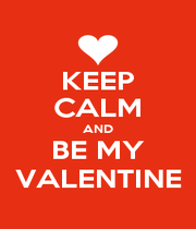 KEEP CALM AND BE MY VALENTINE - Personalised Poster A1 size
