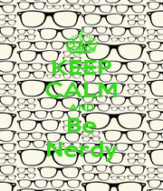 KEEP CALM AND Be Nerdy - Personalised Poster A1 size