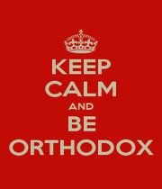KEEP CALM AND BE ORTHODOX - Personalised Poster A1 size