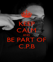 KEEP CALM AND BE PART OF C.P.B - Personalised Poster A1 size