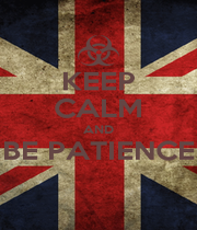 KEEP CALM AND BE PATIENCE  - Personalised Poster A1 size