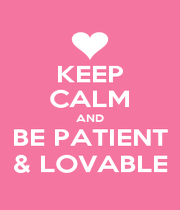KEEP CALM AND BE PATIENT & LOVABLE - Personalised Poster A1 size