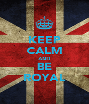 KEEP CALM AND BE ROYAL - Personalised Poster A4 size
