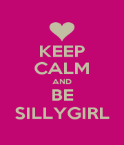 KEEP CALM AND BE SILLYGIRL - Personalised Poster A4 size