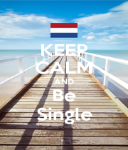 KEEP CALM AND Be Single - Personalised Poster A1 size