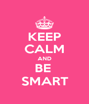 KEEP CALM AND BE  SMART - Personalised Poster A4 size