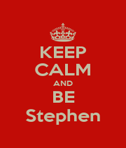 KEEP CALM AND BE Stephen - Personalised Poster A4 size