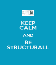 KEEP CALM AND BE STRUCTURALL - Personalised Poster A1 size
