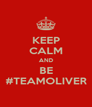 KEEP CALM AND BE #TEAMOLIVER - Personalised Poster A4 size