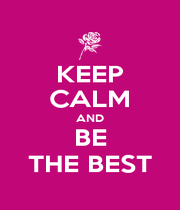 KEEP CALM AND BE THE BEST - Personalised Poster A1 size
