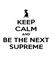 KEEP CALM AND BE THE NEXT SUPREME - Personalised Poster A1 size