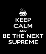 KEEP CALM AND BE THE NEXT SUPREME - Personalised Poster A4 size