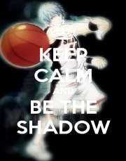 KEEP CALM AND BE THE SHADOW - Personalised Poster A1 size