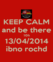 KEEP CALM and be there 10h 13/04/2014 ibno rochd - Personalised Poster A1 size